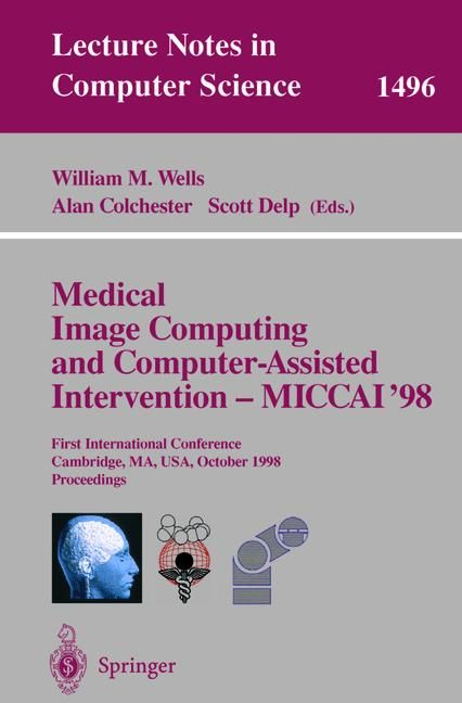 Medical Image Computing and Computer-Assisted Intervention - MICCAI'98: First International Conference, Cambridge, MA, USA, October 11-13, 1998, ... (Lecture Notes in Computer Science)