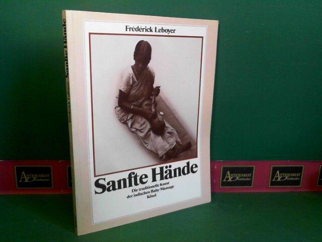 Sanfte Hände. Die traditionelle Kunst der indischen Baby- Massage. - Leboyer, Frédérick