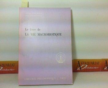 Le Livre de la Vie Macrobiotique, avec une Méthode de d'Éducation.