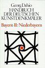 Dehio - Handbuch der deutschen Kunstdenkmäler: Handbuch der Deutschen Kunstdenkmäler, Bayern II. Niederbayern