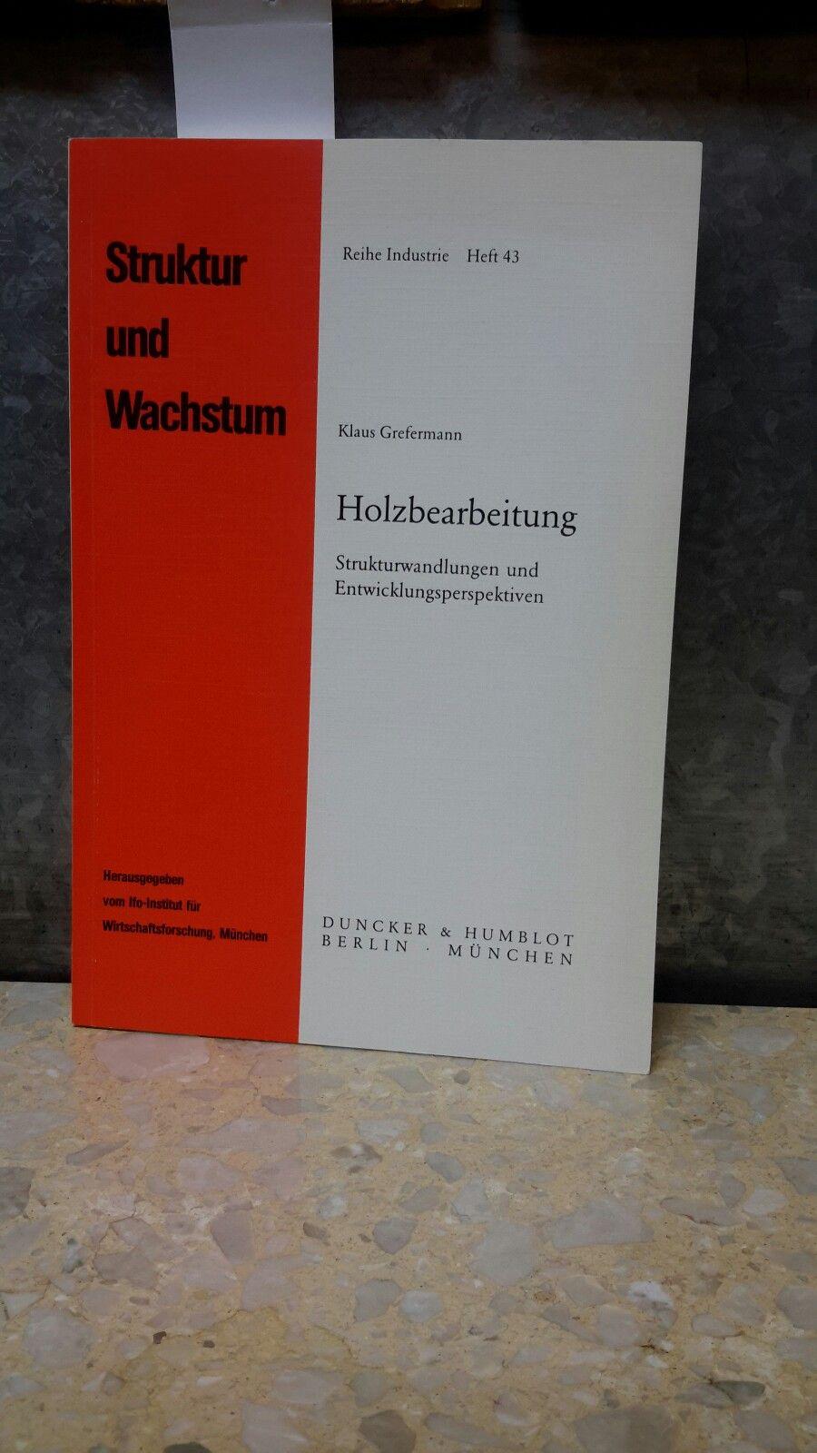 Holzbearbeitung : Strukturwandlungen u. Entwicklungsperspektiven. IFO-Inst. für Wirtschaftsforschung / Struktur und Wachstum / Reihe Industrie ; H. 43 - Grefermann, Klaus (Verfasser)