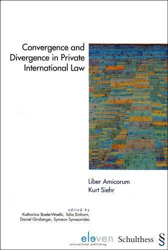 Convergence and Divergence in Private International Law: Liber Amicorum Kurt Siehr - Boele-Woelki, Katharina, Talia Einhorn and Daniel Girsberger