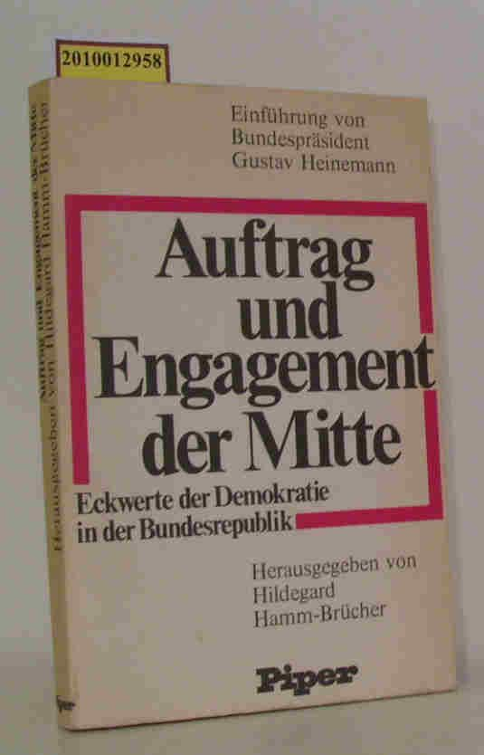 Auftrag und Engagement der Mitte Eckwerte d. Demokratie in d. Bundesrepublik / hrsg. von Hildegard Hamm-Brücher. [Einf. von Gustav Heinemann] - Hamm-Brücher,  Hildegard [Hrsg.]