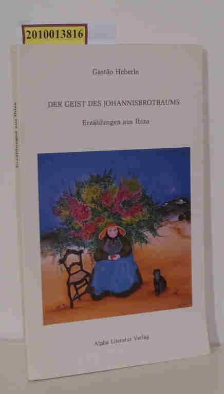 Der  Geist des Johannisbrotbaums Erzählungen aus Ibiza / Gastão Heberle. Aus dem Span. übers. von Axel Blazecjak - Heberle,  Gastão