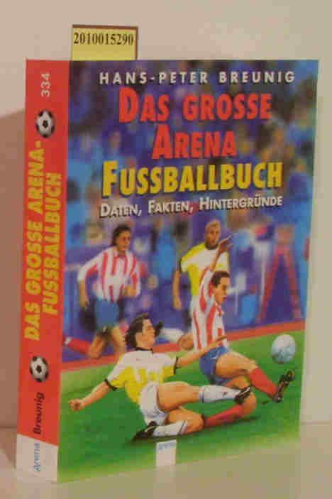 Das große Arena-Fußballbuch Daten,Fakten,Hintergründe - Hans-Peter Breunig