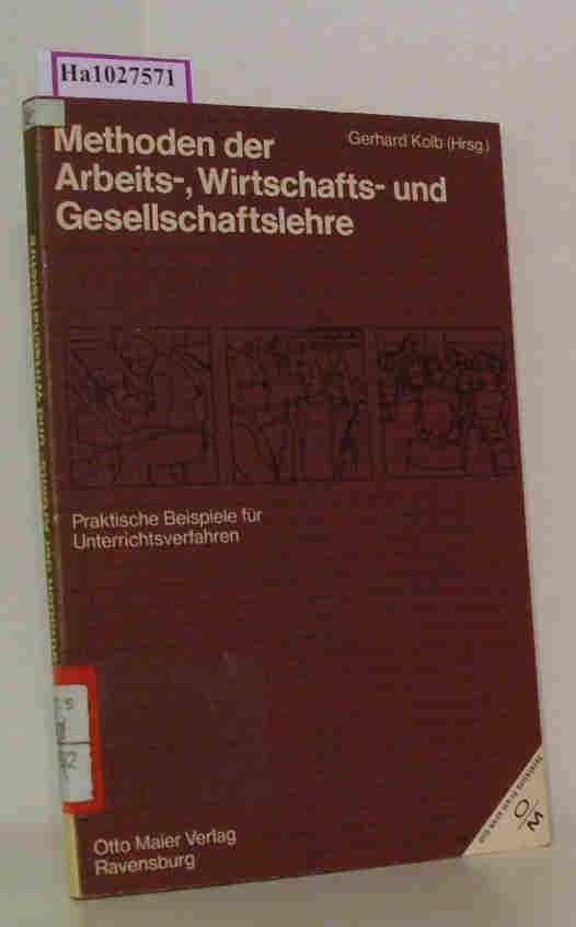 Methoden der Arbeits-, Wirtschafts- und Gesellschaftslehre. Praktische Beispiele für Unterrichtsverfahren. - Kolb,  Gerhard (Hg.)