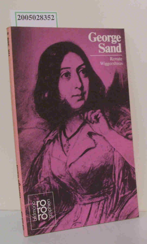 George Sand in Selbstzeugnissen u. Bilddokumenten / dargest. von Renate Wiggershaus. [Den Anh. besorgte d. Autorin] - Wiggershaus,  Renate