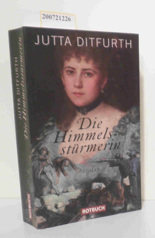 Die  Himmelsstürmerin Roman / Jutta Ditfurth - Ditfurth,  Jutta