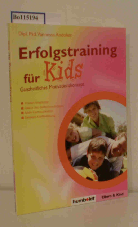 Erfolgstraining für Kids Ganzheitliches Motivationskonzept für alle Schulklassen und - typen - Andoleit,  Vanessa - Dipl. - Pädagogin