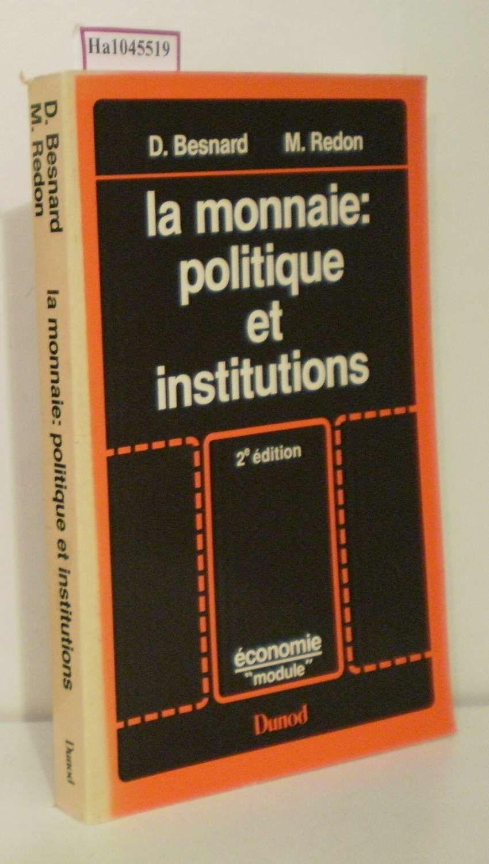 La Monnaie: Politique et Institutions. - Besnard,  D. / Redon, M.
