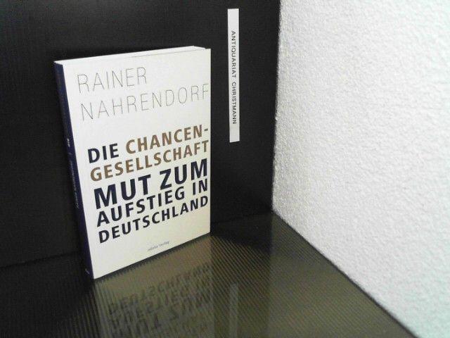 Die Chancengesellschaft : Mut zum Aufstieg in Deutschland. - Nahrendorf, Rainer