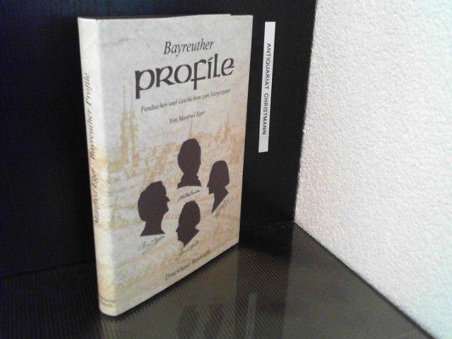 Bayreuther Profile : Fundsachen und Geschichten zum Viergespann Wilhelmine, Jean Paul, Richard Wagner, Franz Liszt. - Bayreuth / - Eger, Manfred