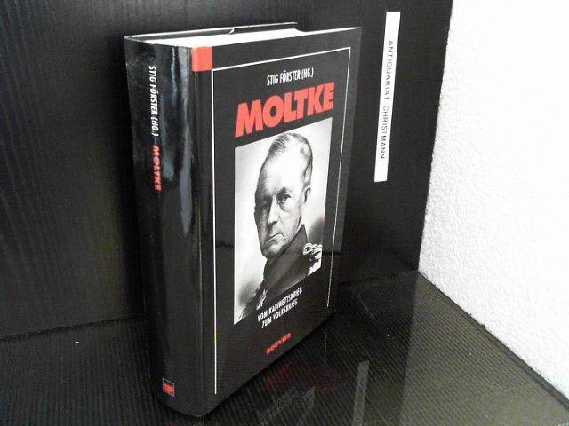 Moltke - Vom Kabinettskrieg zum Volkskrieg : eine Werkauswahl. Moltke. Hrsg. von Stig Förster - Helmuth von Moltke / Biografie / - Förster, Stig und Helmuth Karl Bernhard von Moltke