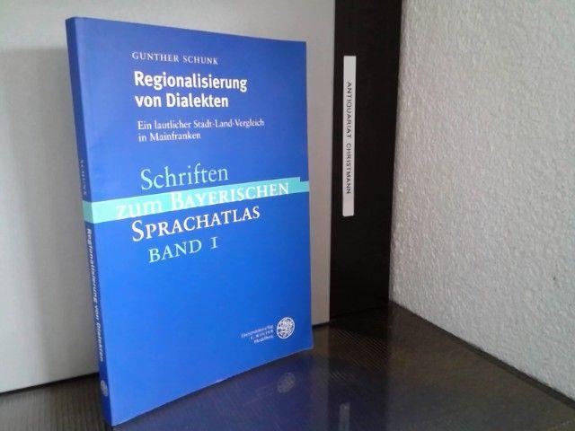 Regionalisierung von Dialekten : ein lautlicher Stadt-Land-Vergleich in Mainfranken. Schriften zum bayerischen Sprachatlas  Bd. 1 - Schunk, Gunther