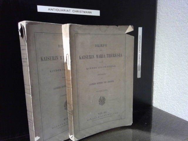 Briefe der Kaiserin Maria Theresia an ihre Kinder und Freunde. Österreich Maria Theresia hrsg. von Alfred Ritter von Arneth - Arneth, Alfred Ritter von