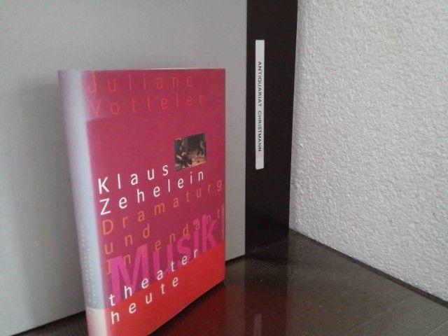 Klaus Zehelein : Dramaturg und Intendant. Juliane Votteler (Hrsg.) / Musiktheater heute - Votteler, Juliane und Klaus Zehelein