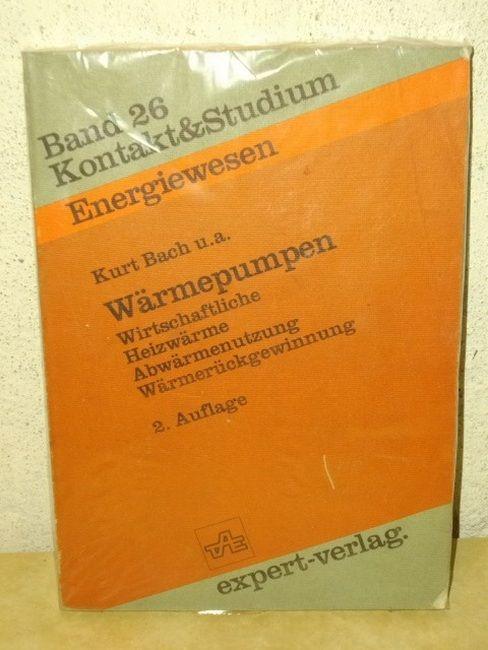 Wärmepumpen Wirtschaftliche Heizwärme, Abwärmenutzung, Wärmerückgewinnung - Bach, Kurt [Mitarb.]