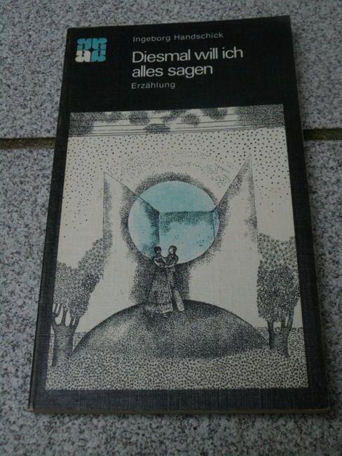 Diesmal will ich alles sagen : Erzählung. Ingeborg Handschick, Angebote - Handschick, Inge