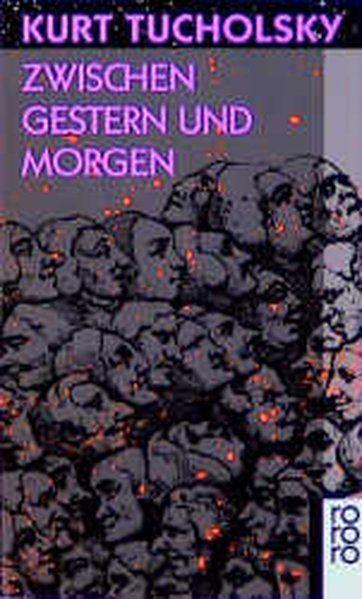 Zwischen Gestern und Morgen: Eine Auswahl aus seinen Schriften und Gedichten - Gerold-Tucholsky,, Mary und Kurt Tucholsky