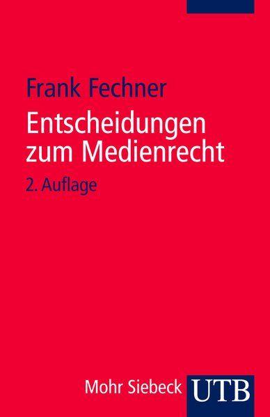Entscheidungen zum Medienrecht: Auswahl für Studium und Praxis - Fechner, Frank