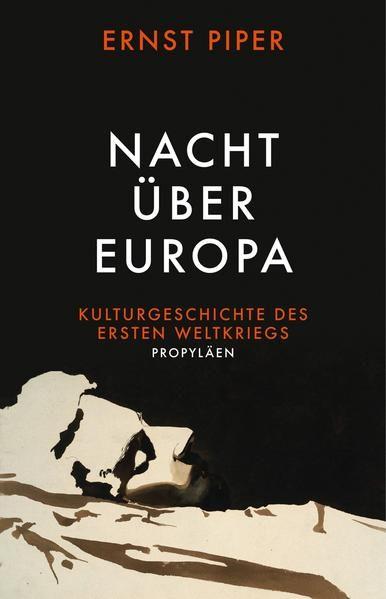 Nacht über Europa: Kulturgeschichte des Ersten Weltkriegs - Piper, Ernst