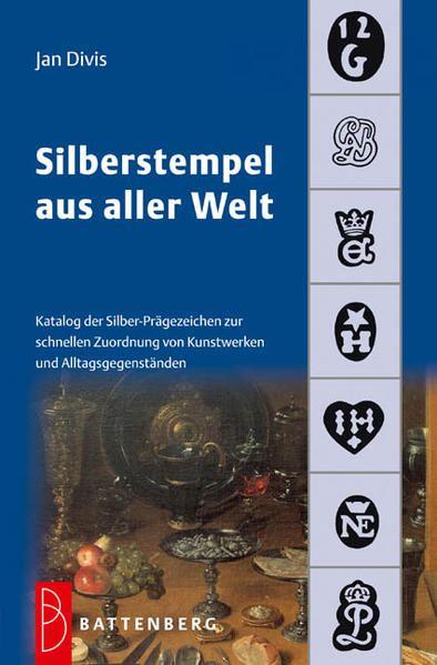 Silberstempel aus aller Welt: Katalog der Silber-Prägezeichen zur schnellen Zuordnung von Kunstwerken und Alltagsgegenständen - Jan, Divis