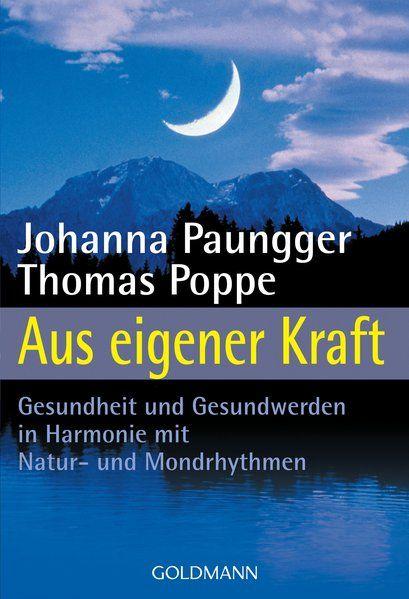 Aus eigener Kraft. Gesundheit und Gesundwerden in Harmonie mit Natur- und Mondrhythmen - Paungger, Johanna und Thomas Poppe