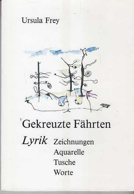 Gekreuzte Fährten. Lyrik. Zeichnungen, Aquarelle, Tusche, Worte - Frey, Ursula