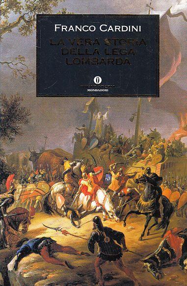 La vera storia della Lega Lombarda - Cardini, Franco