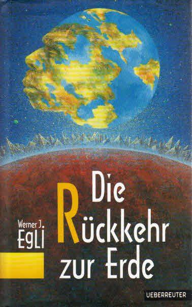 Die Rückkehr zur Erde - Egli, Werner J