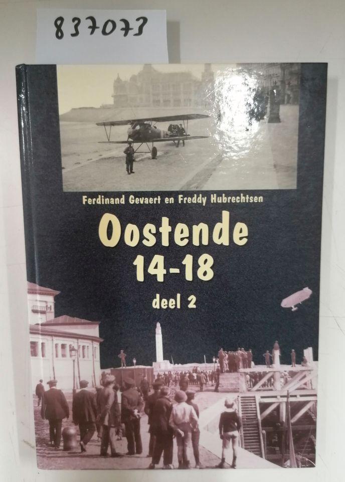 Oostende 14-18 / deel 2 / Oostende onder de Duitse bezetting - Gevaert, Ferdinand und Freddy Hubrechtsen