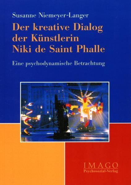 Der kreative Dialog der Künstlerin Niki de Saint Phalle. Eine psychodynamische Betrachtung