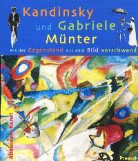 Kandinsky und Gabriele Münter: Als der Gegenstand aus dem Bild verschwand (Abenteuer Kunst)