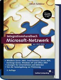 Integrationshandbuch Microsoft-Netzwerk: Windows Server 2003, Small Business Server 2003, ADS, Exchange Server, Windows XP und Office 2003 (Galileo Computing)