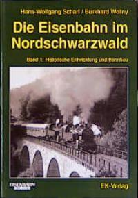 Die Eisenbahn im Nordschwarzwald, Bd.1, Historische Entwicklung und Bahnbau