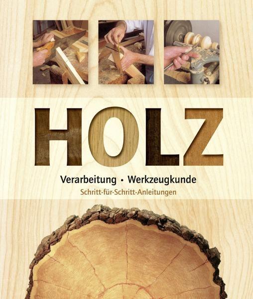 Holz: Verarbeitung, Werkzeugkunde. Schritt-für-Schritt-Anleitungen