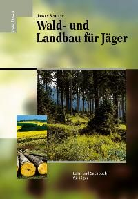 Wald- und Landbau für Jäger: Lehr- und Sachbuch für Jäger