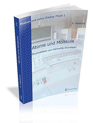 Atome und Moleküle: Grundlagen (Studium und Lehre Chemie, Physik)  Auflage: 1 - Habekost, Achim