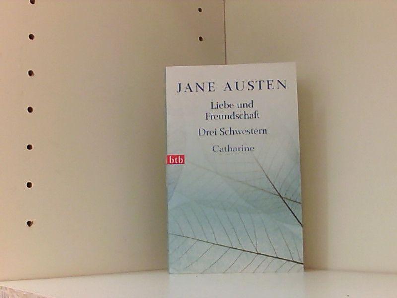Liebe und Freundschaft, Drei Schwestern, Catharine - Austen, Jane, Dietmar Jaegle  und Renate Orth-Guttmann