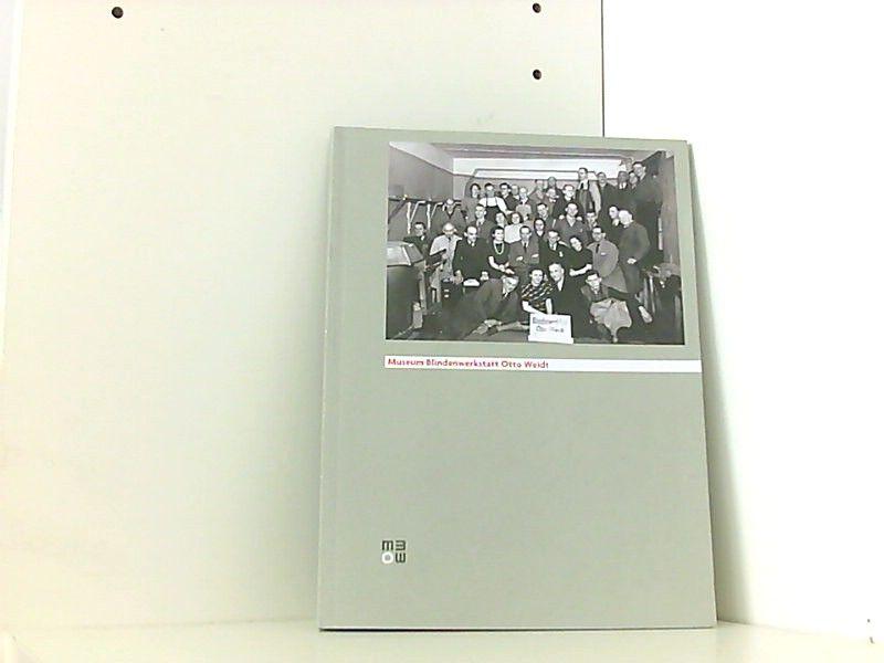 Museum Blindenwerkstatt Otto Weidt: [Dauerausstellung. Eine Dokumentation der Stiftung Gedenkstätte Deutscher Widerstand] - Deutschkron, Inge und Johannes Tuchel
