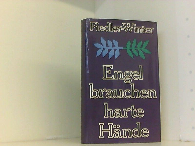 Engel brauchen harte Hände - Fiedler-Winter, Rosemarie