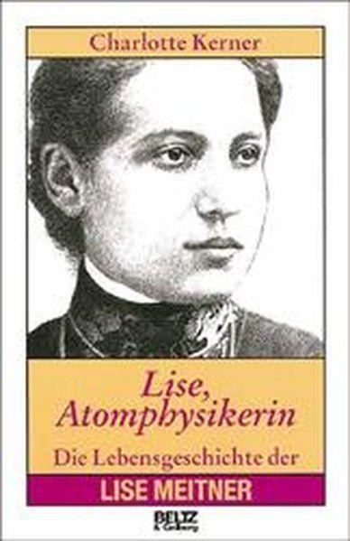 Lise, Atomphysikerin: Die Lebensgeschichte der Lise Meitner - Kerner, Charlotte