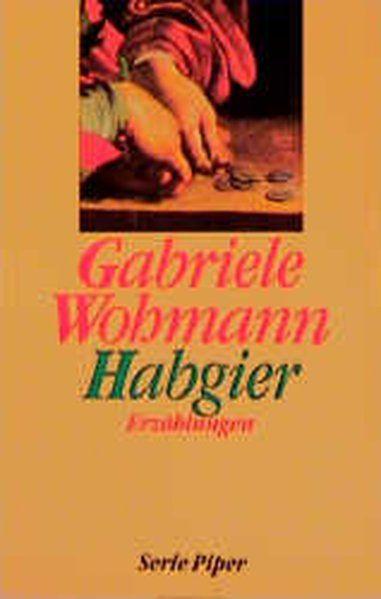 Habgier - Wohmann, Gabriele