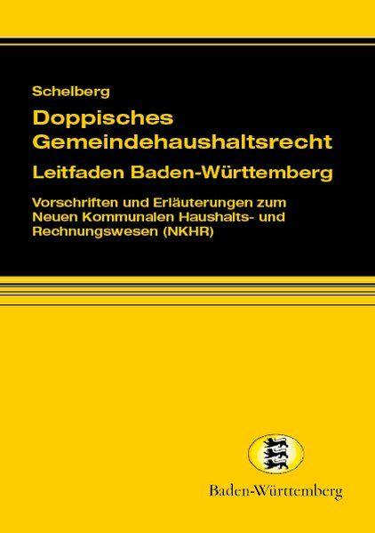 Doppisches Gemeindehaushaltsrecht - Leitfaden Baden-Württemberg: Vorschriften und Erläuterungen zum Neuen Kommunalen Haushalts- und Rechnungswesen (NKHR) - Schelberg, Martin