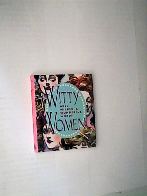 Witty Women:: Wise, Wicked, Wonderful Words (Little Books) - McMeel Publishing, Andrews und Ariel Books
