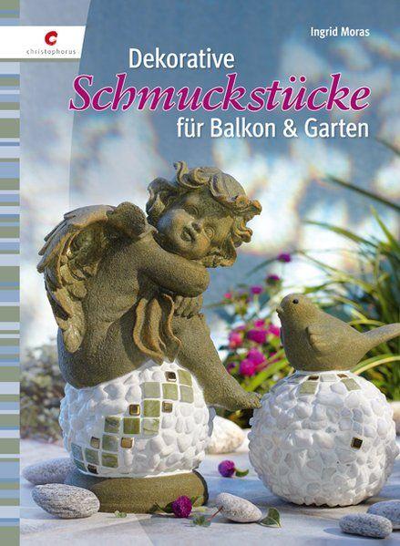 Dekorative Schmuckstücke für Balkon & Garten - Moras, Ingrid