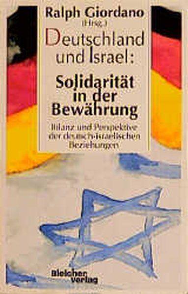 Deutschland und Israel: Solidarität in der Bewährung. Bilanz und Perspektive der deutsch-israelischen Beziehungen Bilanz und Perspektive der deutsch-israelischen Beziehungen - Giordano, Ralph, Hildegard Hamm-Brücher  und Ralph Giordano