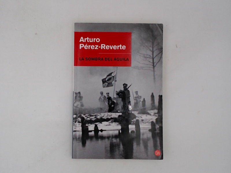 La sombra del águila (NARRATIVA, Band 730100) - Pérez-Reverte, Arturo