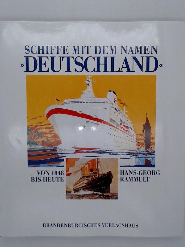 Schiffe mit dem Namen 'Deutschland'. Von 1848 bis heute Von 1848 bis heute - Rammelt, Hans-Georg