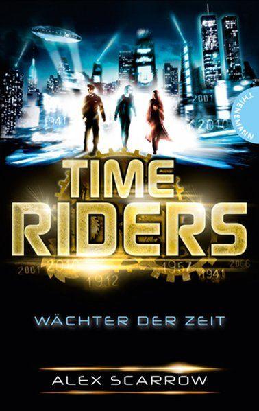 TimeRiders, Band 1: TimeRiders, Wächter der Zeit - Scarrow, Alex, James Fraser Michael Kimmerle  u. a.